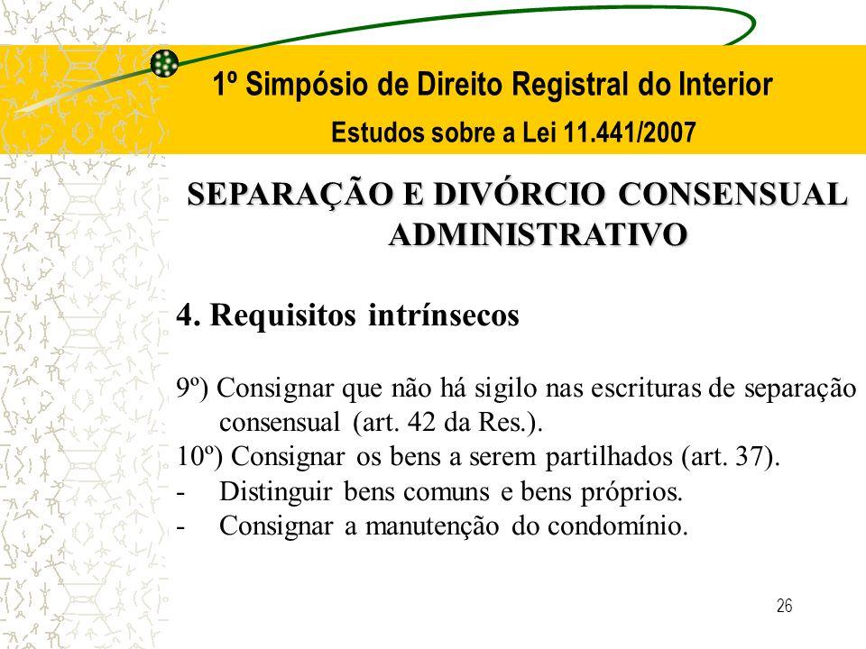 26 1º Simpósio de Direito Registral do Interior Estudos sobre a Lei 11.441/2007 SEPARAÇÃO E DIVÓRCIO CONSENSUAL ADMINISTRATIVO 4. Requisitos intrínsec