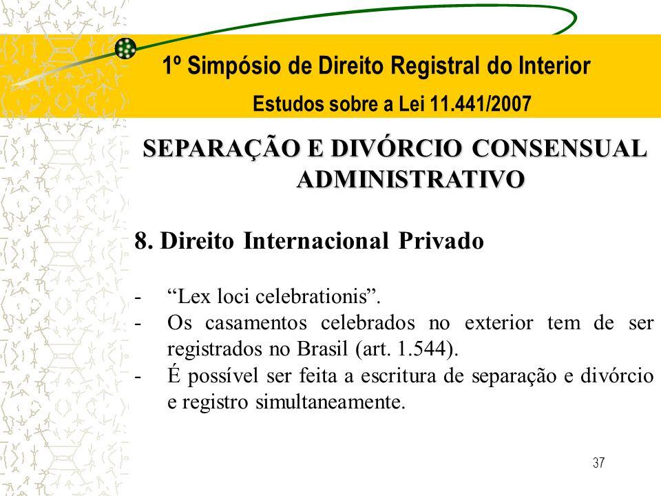 37 1º Simpósio de Direito Registral do Interior Estudos sobre a Lei 11.441/2007 SEPARAÇÃO E DIVÓRCIO CONSENSUAL ADMINISTRATIVO 8. Direito Internaciona