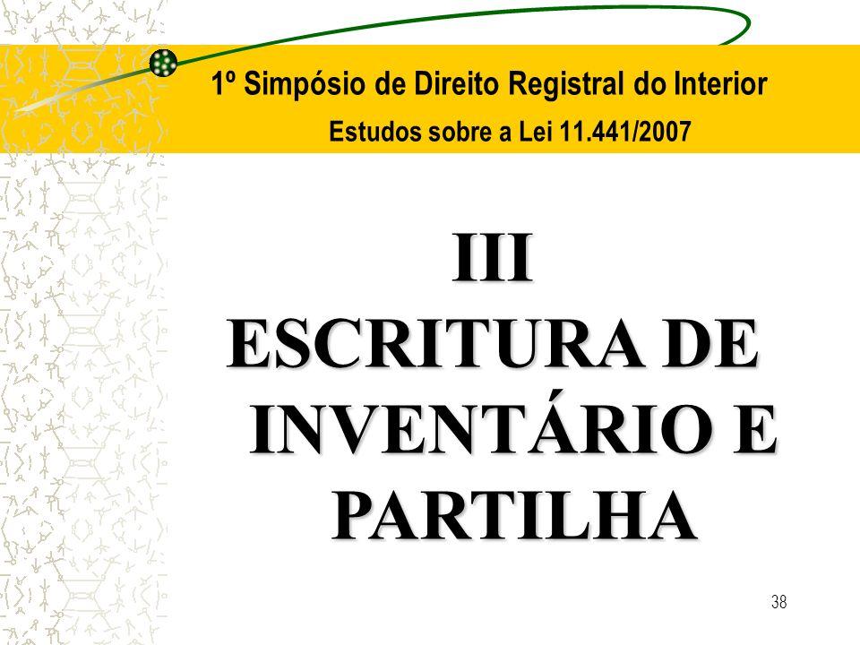 38 1º Simpósio de Direito Registral do Interior Estudos sobre a Lei 11.441/2007 III ESCRITURA DE INVENTÁRIO E PARTILHA