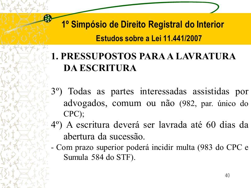 40 1º Simpósio de Direito Registral do Interior Estudos sobre a Lei 11.441/2007 1. PRESSUPOSTOS PARA A LAVRATURA DA ESCRITURA 3º) Todas as partes inte