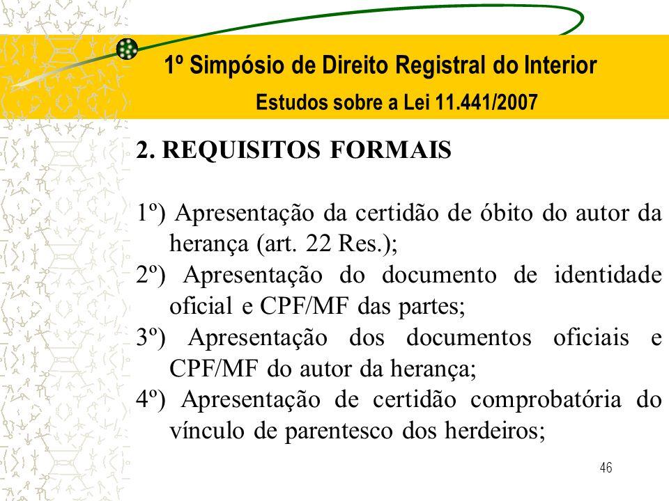 46 1º Simpósio de Direito Registral do Interior Estudos sobre a Lei 11.441/2007 2. REQUISITOS FORMAIS 1º) Apresentação da certidão de óbito do autor d