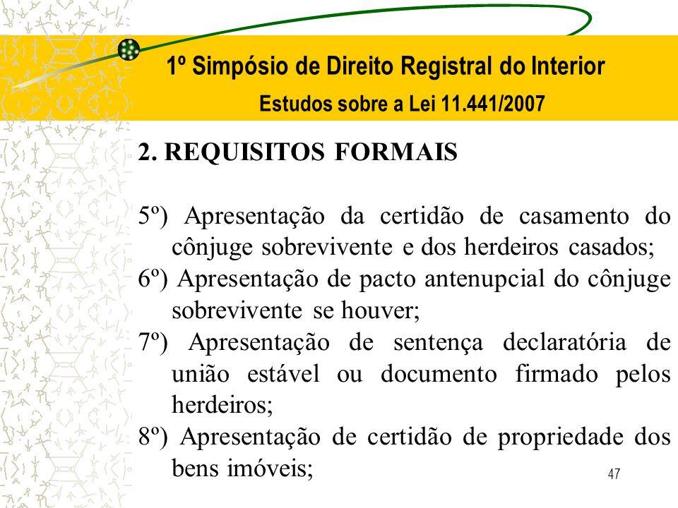 47 1º Simpósio de Direito Registral do Interior Estudos sobre a Lei 11.441/2007 2. REQUISITOS FORMAIS 5º) Apresentação da certidão de casamento do côn