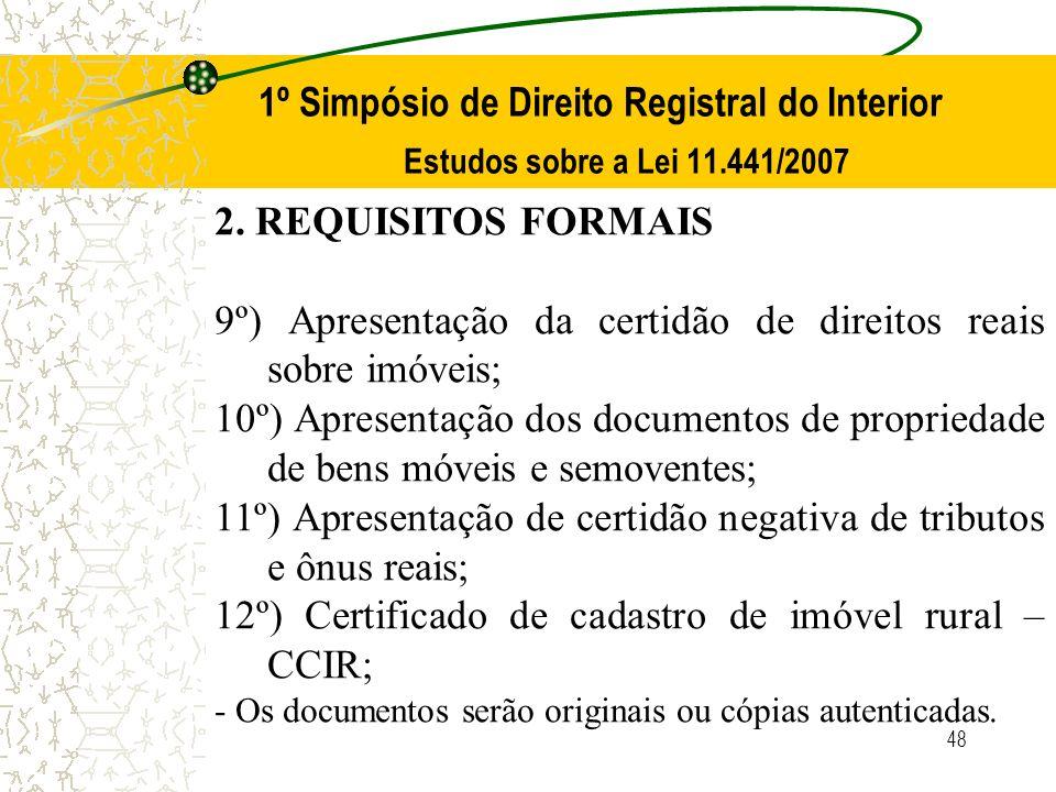 48 1º Simpósio de Direito Registral do Interior Estudos sobre a Lei 11.441/2007 2. REQUISITOS FORMAIS 9º) Apresentação da certidão de direitos reais s