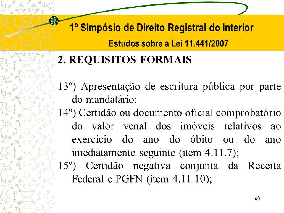 49 1º Simpósio de Direito Registral do Interior Estudos sobre a Lei 11.441/2007 2. REQUISITOS FORMAIS 13º) Apresentação de escritura pública por parte