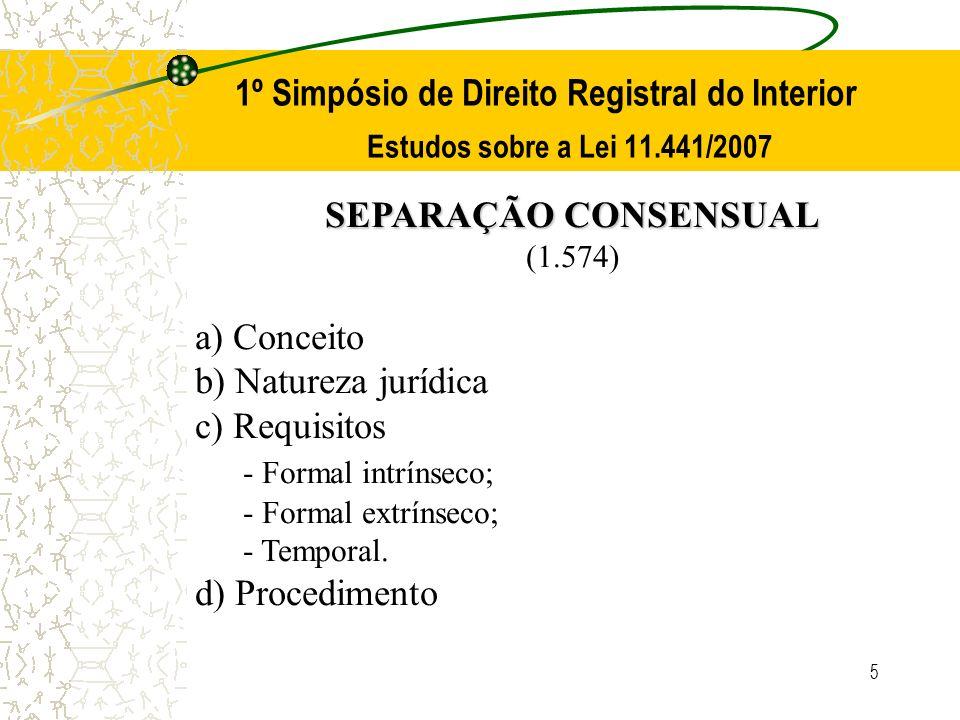 5 1º Simpósio de Direito Registral do Interior Estudos sobre a Lei 11.441/2007 SEPARAÇÃO CONSENSUAL (1.574) a) Conceito b) Natureza jurídica c) Requis