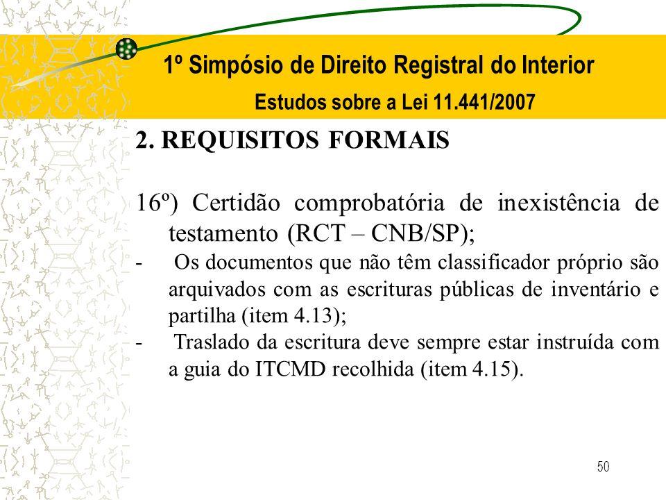 50 1º Simpósio de Direito Registral do Interior Estudos sobre a Lei 11.441/2007 2. REQUISITOS FORMAIS 16º) Certidão comprobatória de inexistência de t