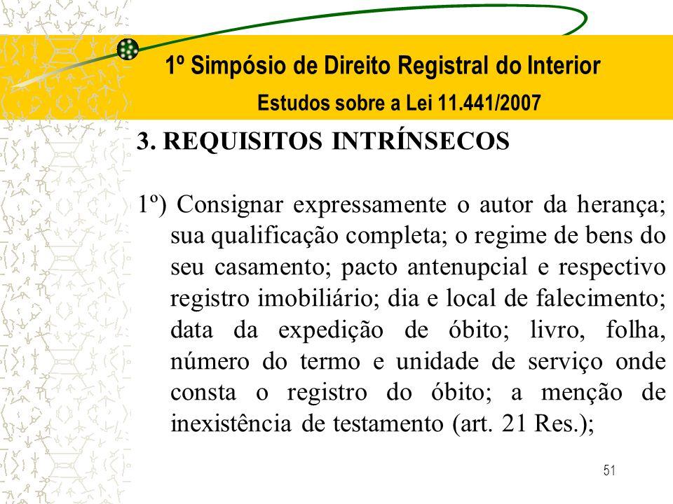 51 1º Simpósio de Direito Registral do Interior Estudos sobre a Lei 11.441/2007 3. REQUISITOS INTRÍNSECOS 1º) Consignar expressamente o autor da heran