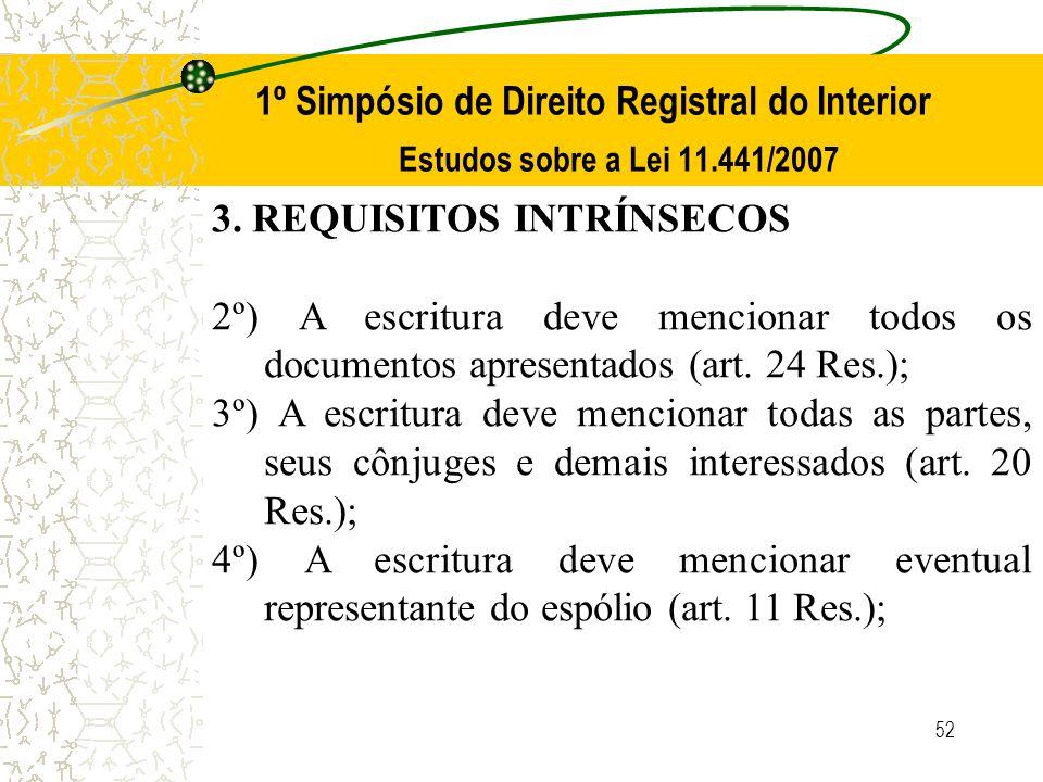 52 1º Simpósio de Direito Registral do Interior Estudos sobre a Lei 11.441/2007 3. REQUISITOS INTRÍNSECOS 2º) A escritura deve mencionar todos os docu