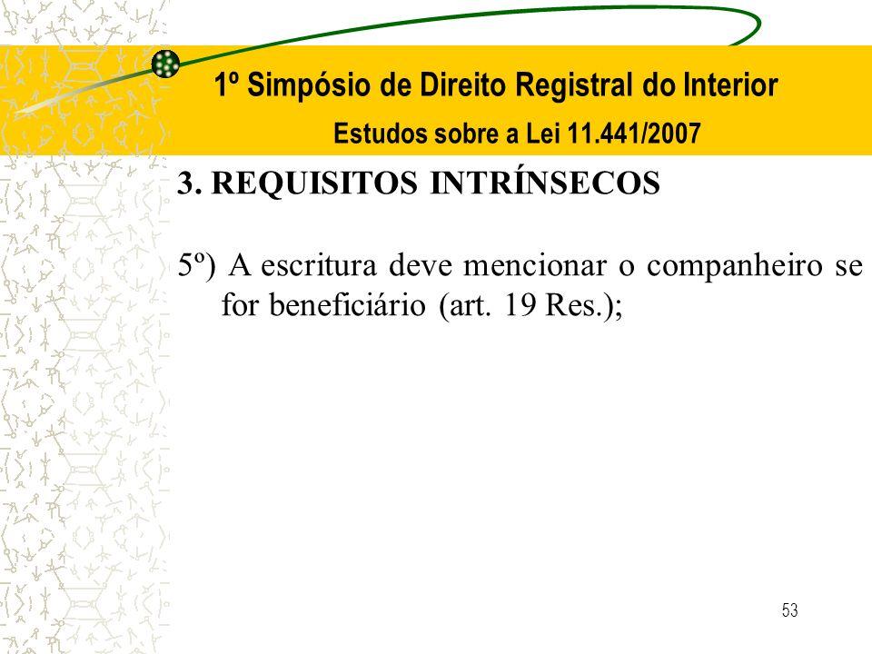 53 1º Simpósio de Direito Registral do Interior Estudos sobre a Lei 11.441/2007 3. REQUISITOS INTRÍNSECOS 5º) A escritura deve mencionar o companheiro