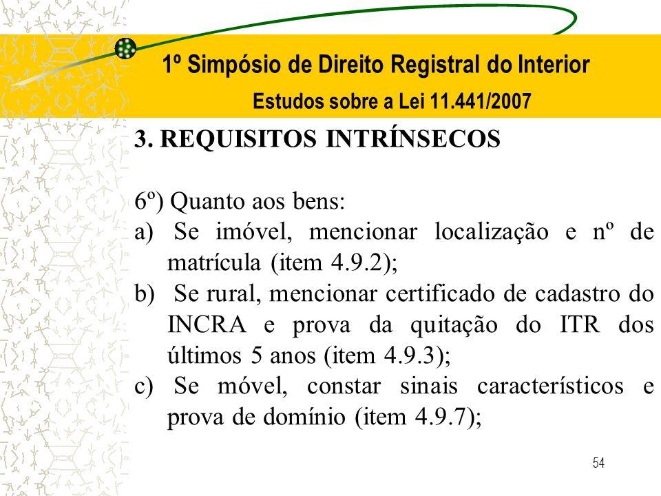 54 1º Simpósio de Direito Registral do Interior Estudos sobre a Lei 11.441/2007 3. REQUISITOS INTRÍNSECOS 6º) Quanto aos bens: a) Se imóvel, mencionar