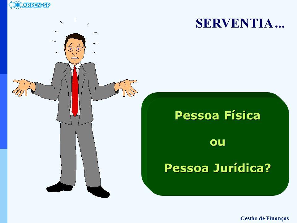 Pessoa Física ou Pessoa Jurídica? SERVENTIA... Gestão de Finanças
