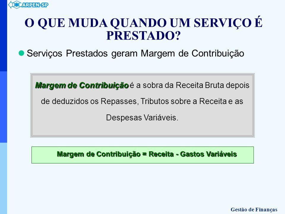 Serviços Prestados geram Margem de Contribuição Margem de Contribuição = Receita - Gastos Variáveis Margem de Contribuição Margem de Contribuição é a