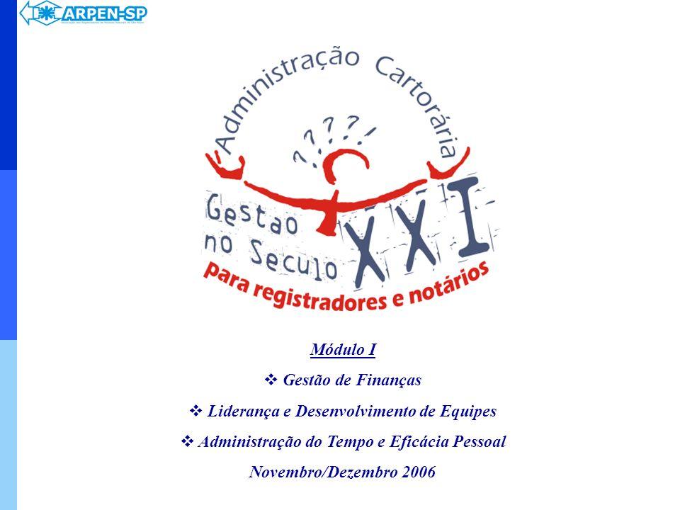 Módulo I Gestão de Finanças Liderança e Desenvolvimento de Equipes Administração do Tempo e Eficácia Pessoal Novembro/Dezembro 2006