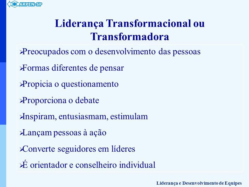 Liderança Transformacional ou Transformadora Preocupados com o desenvolvimento das pessoas Formas diferentes de pensar Propicia o questionamento Propo