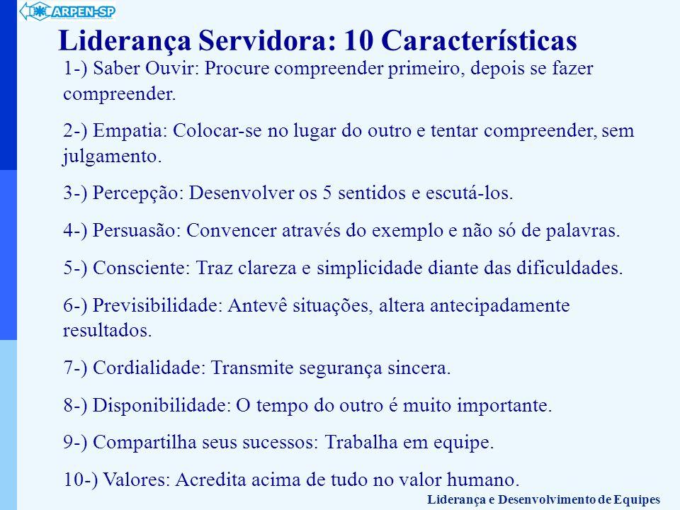 Liderança Servidora: 10 Características 1-) Saber Ouvir: Procure compreender primeiro, depois se fazer compreender. 2-) Empatia: Colocar-se no lugar d