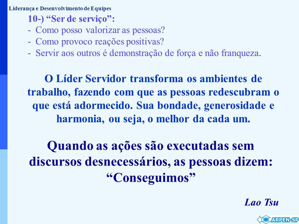 10-) Ser de serviço: - Como posso valorizar as pessoas? - Como provoco reações positivas? - Servir aos outros é demonstração de força e não franqueza.