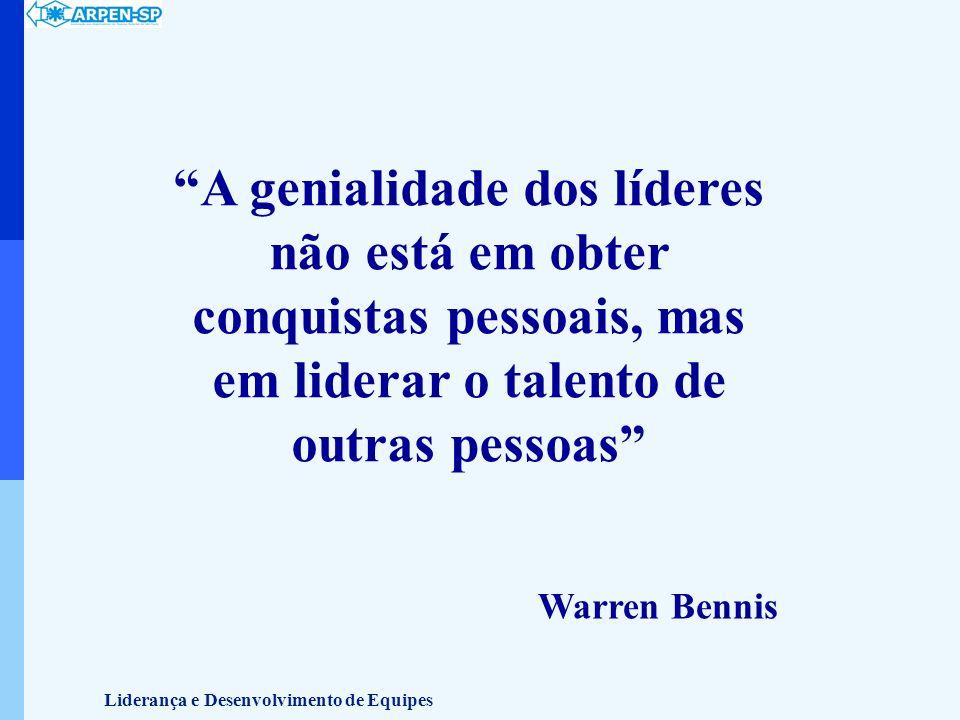 A genialidade dos líderes não está em obter conquistas pessoais, mas em liderar o talento de outras pessoas Warren Bennis Liderança e Desenvolvimento