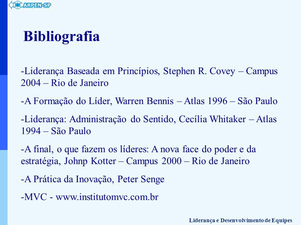 Bibliografia -Liderança Baseada em Princípios, Stephen R. Covey – Campus 2004 – Rio de Janeiro -A Formação do Líder, Warren Bennis – Atlas 1996 – São