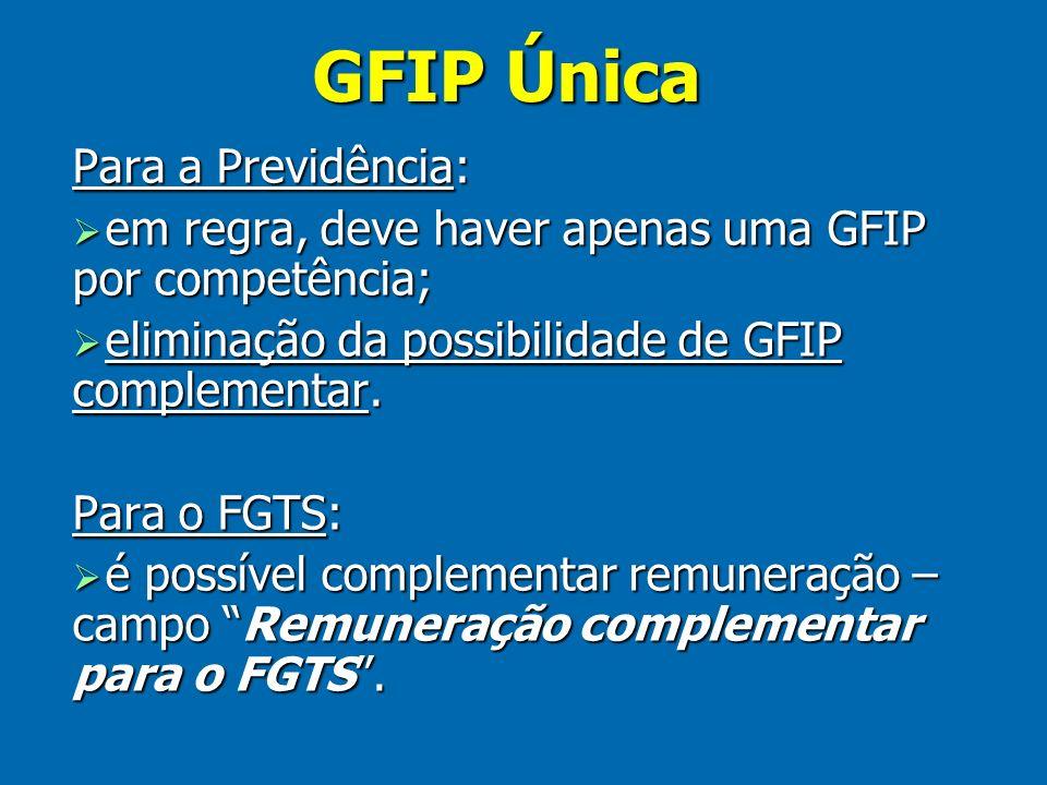 GFIP Única Para a Previdência: em regra, deve haver apenas uma GFIP por competência; em regra, deve haver apenas uma GFIP por competência; eliminação da possibilidade de GFIP complementar.