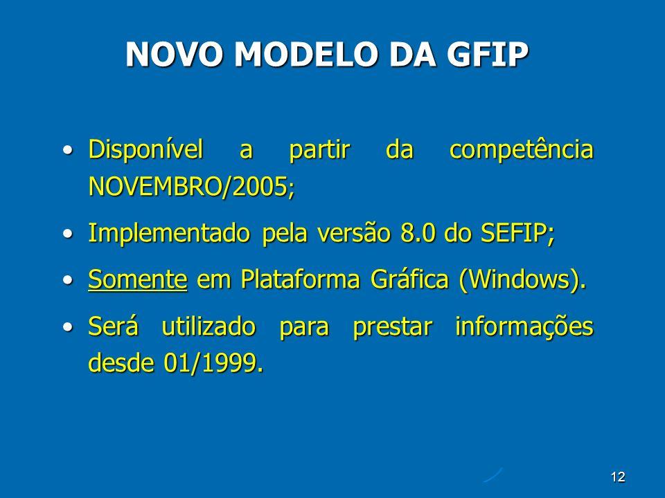 12 Disponível a partir da competência NOVEMBRO/2005 ;Disponível a partir da competência NOVEMBRO/2005 ; Implementado pela versão 8.0 do SEFIP;Implementado pela versão 8.0 do SEFIP; Somente em Plataforma Gráfica (Windows).Somente em Plataforma Gráfica (Windows).