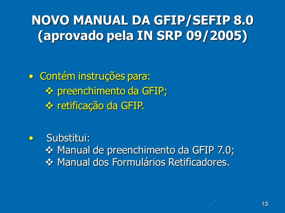 13 Contém instruções para:Contém instruções para: preenchimento da GFIP; preenchimento da GFIP; retificação da GFIP.