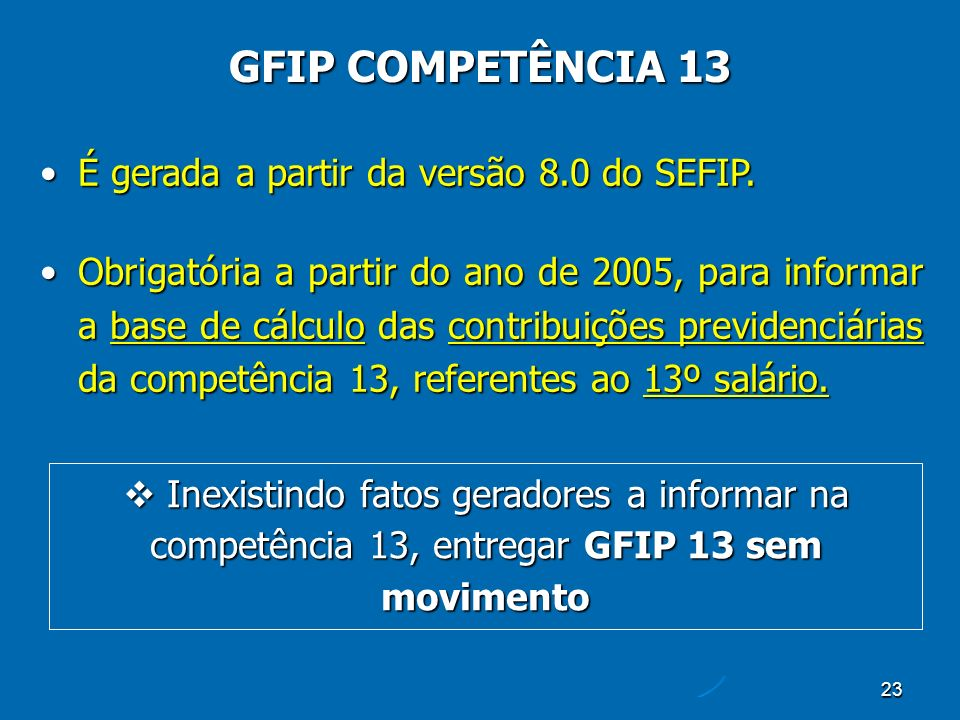 23 GFIP COMPETÊNCIA 13 É gerada a partir da versão 8.0 do SEFIP.É gerada a partir da versão 8.0 do SEFIP.