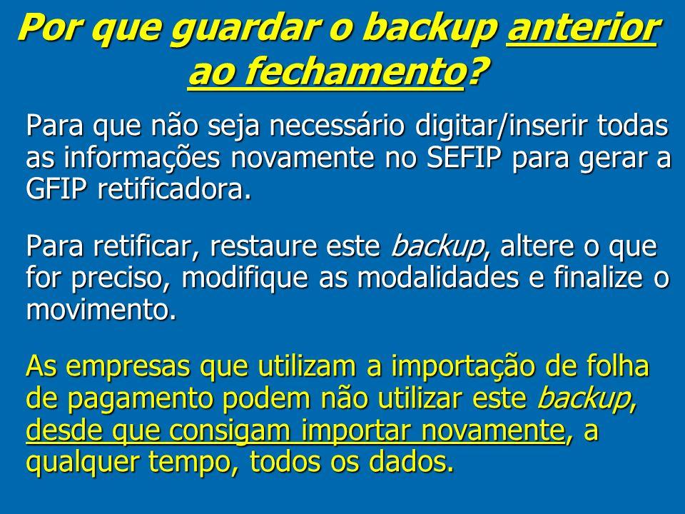 Por que guardar o backup anterior ao fechamento.