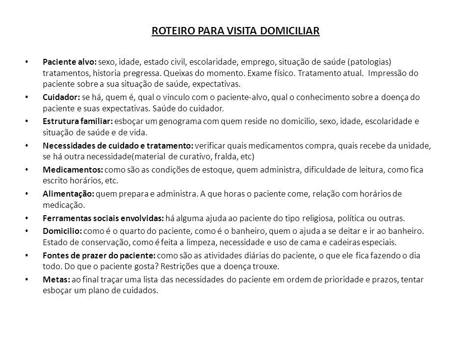 ROTEIRO PARA VISITA DOMICILIAR Paciente alvo: sexo, idade, estado civil, escolaridade, emprego, situação de saúde (patologias) tratamentos, historia p