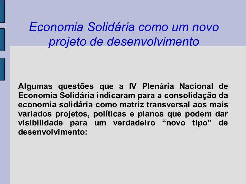 Economia Solidária como um novo projeto de desenvolvimento Algumas questões que a IV Plenária Nacional de Economia Solidária indicaram para a consolid