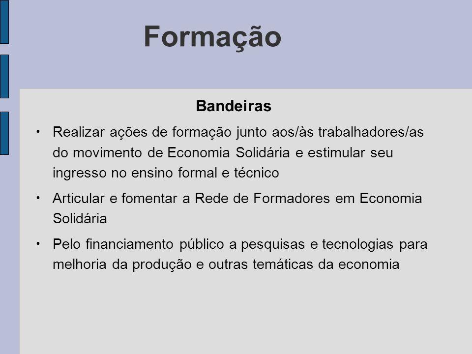 Formação Bandeiras Realizar ações de formação junto aos/às trabalhadores/as do movimento de Economia Solidária e estimular seu ingresso no ensino form