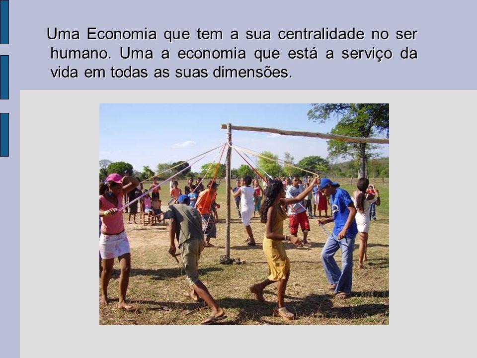 Uma Economia que tem a sua centralidade no ser humano. Uma a economia que está a serviço da vida em todas as suas dimensões. Uma Economia que tem a su