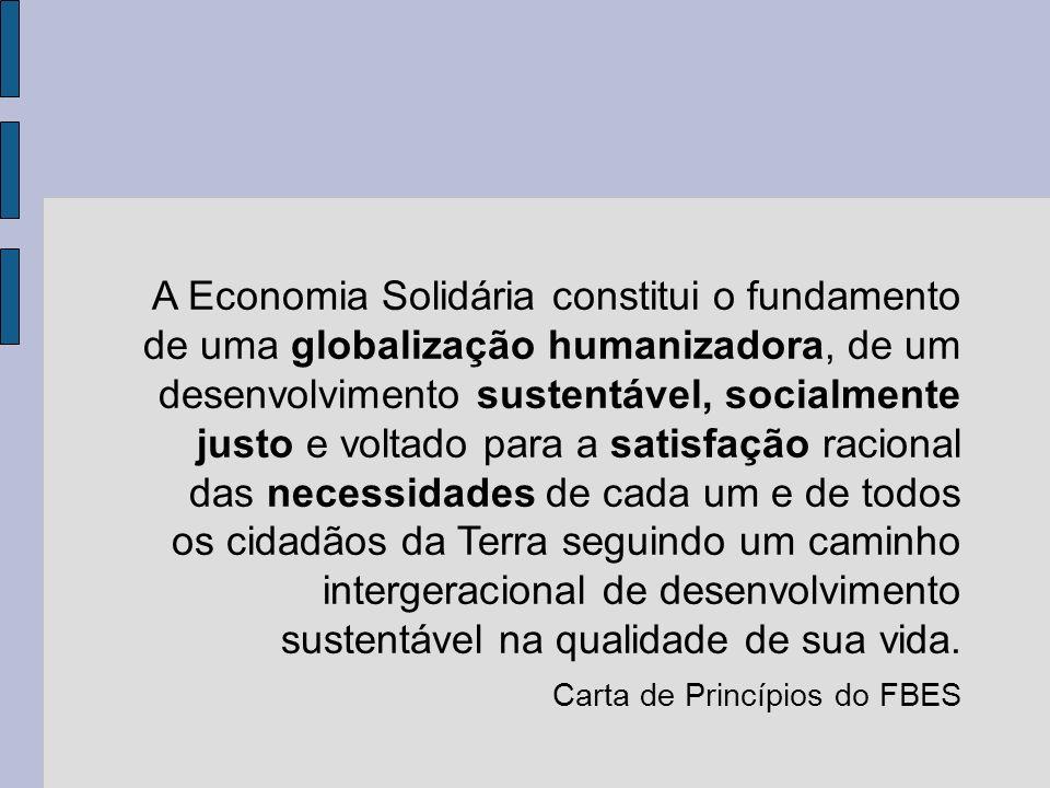 A Economia Solidária constitui o fundamento de uma globalização humanizadora, de um desenvolvimento sustentável, socialmente justo e voltado para a sa