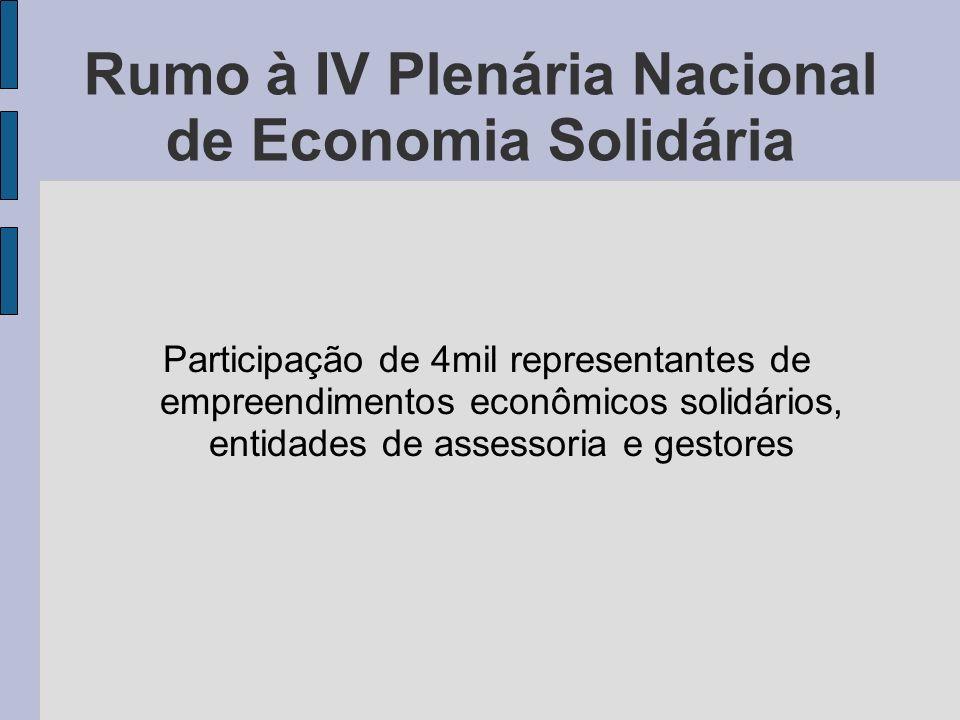 Rumo à IV Plenária Nacional de Economia Solidária Participação de 4mil representantes de empreendimentos econômicos solidários, entidades de assessori