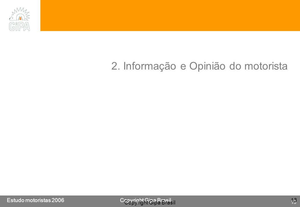 Etude conducteur 2005Copyright Gipa Brasil 13 Base : 3790 Estudo motoristas 2006Copyright Gipa Brasil 13 Copyright Gipa Brasil 13 2. Informação e Opin