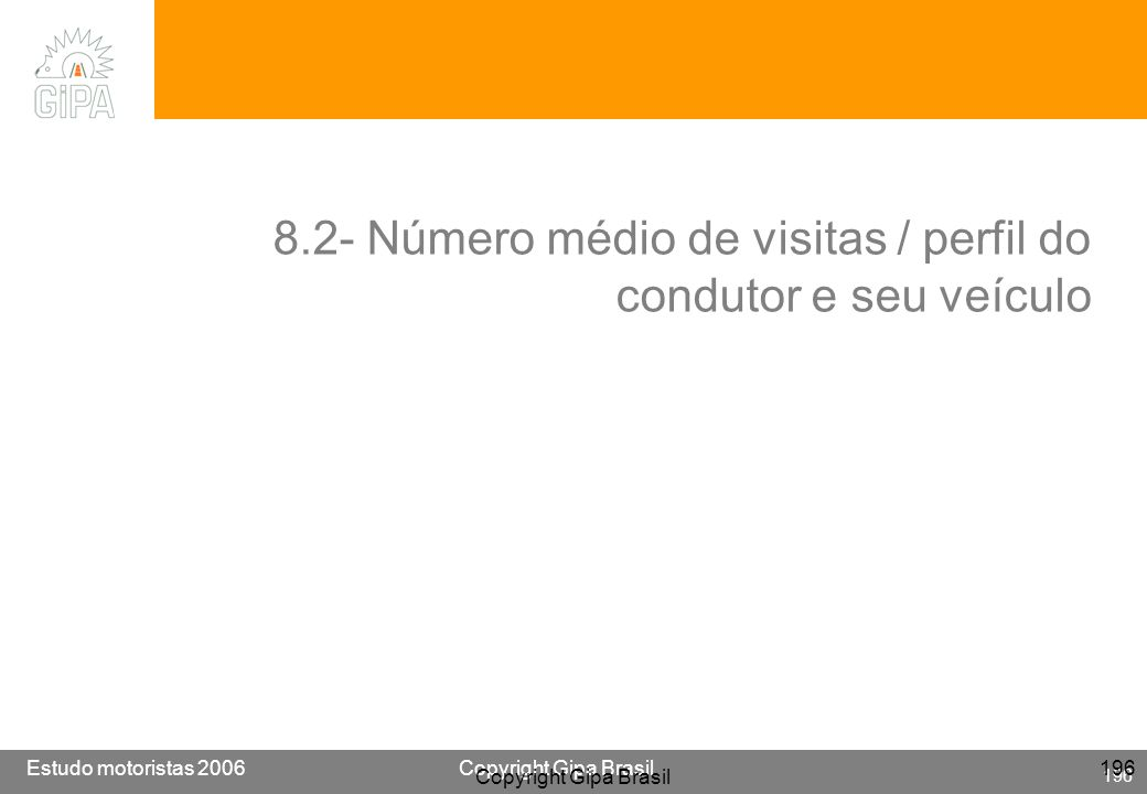Etude conducteur 2005Copyright Gipa Brasil 196 Base : 3790 Estudo motoristas 2006Copyright Gipa Brasil 196 Copyright Gipa Brasil 196 8.2- Número médio
