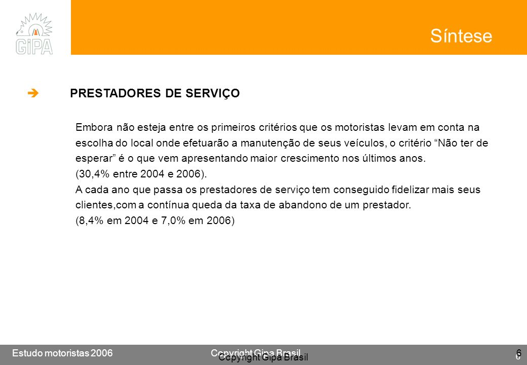 Etude conducteur 2005Copyright Gipa Brasil 6 Base : 3790 Estudo motoristas 2006Copyright Gipa Brasil 6 6 Síntese PRESTADORES DE SERVIÇO Embora não est