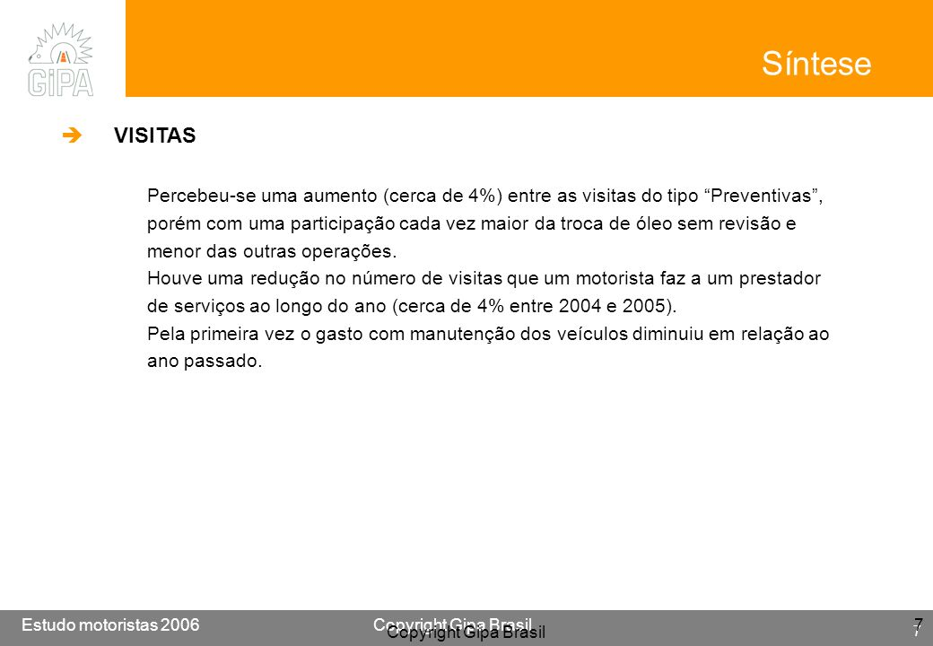 Etude conducteur 2005Copyright Gipa Brasil 7 Base : 3790 Estudo motoristas 2006Copyright Gipa Brasil 7 7 Síntese VISITAS Percebeu-se uma aumento (cerc