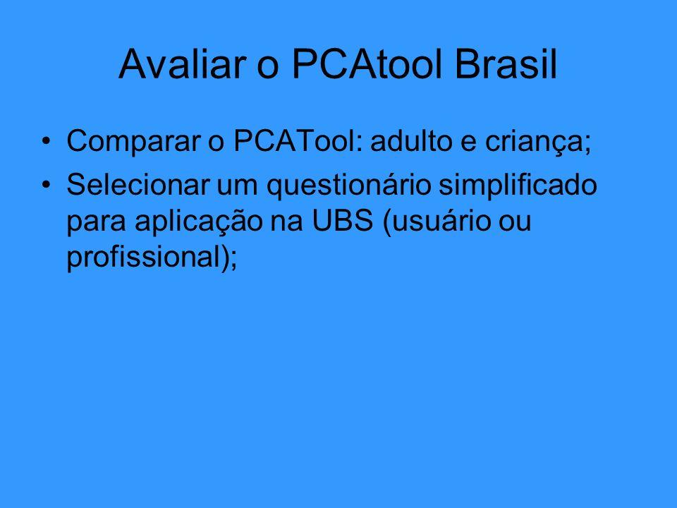 Avaliar o PCAtool Brasil Comparar o PCATool: adulto e criança; Selecionar um questionário simplificado para aplicação na UBS (usuário ou profissional)
