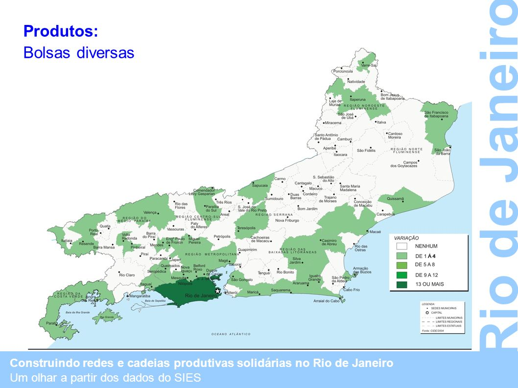 Construindo redes e cadeias produtivas solidárias no Rio de Janeiro Um olhar a partir dos dados do SIES Rio de Janeiro Produtos: Bolsas diversas