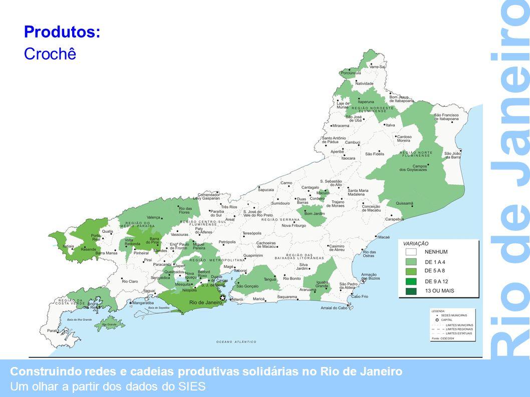 Construindo redes e cadeias produtivas solidárias no Rio de Janeiro Um olhar a partir dos dados do SIES Rio de Janeiro Produtos: Crochê