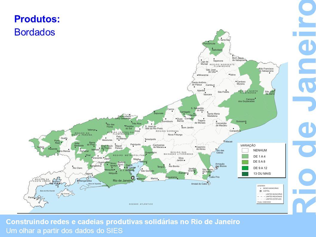 Construindo redes e cadeias produtivas solidárias no Rio de Janeiro Um olhar a partir dos dados do SIES Rio de Janeiro Produtos: Bordados