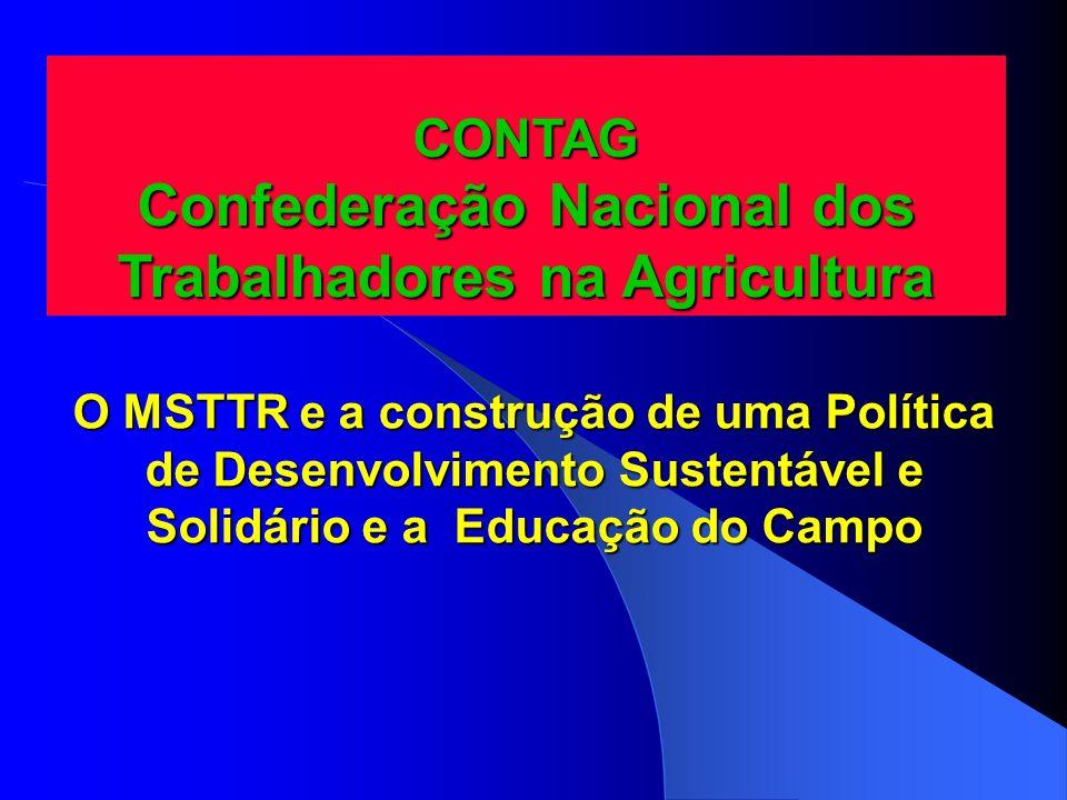 O MSTTR e a construção de uma Política de Desenvolvimento Sustentável e Solidário e a Educação do Campo CONTAG Confederação Nacional dos Trabalhadores