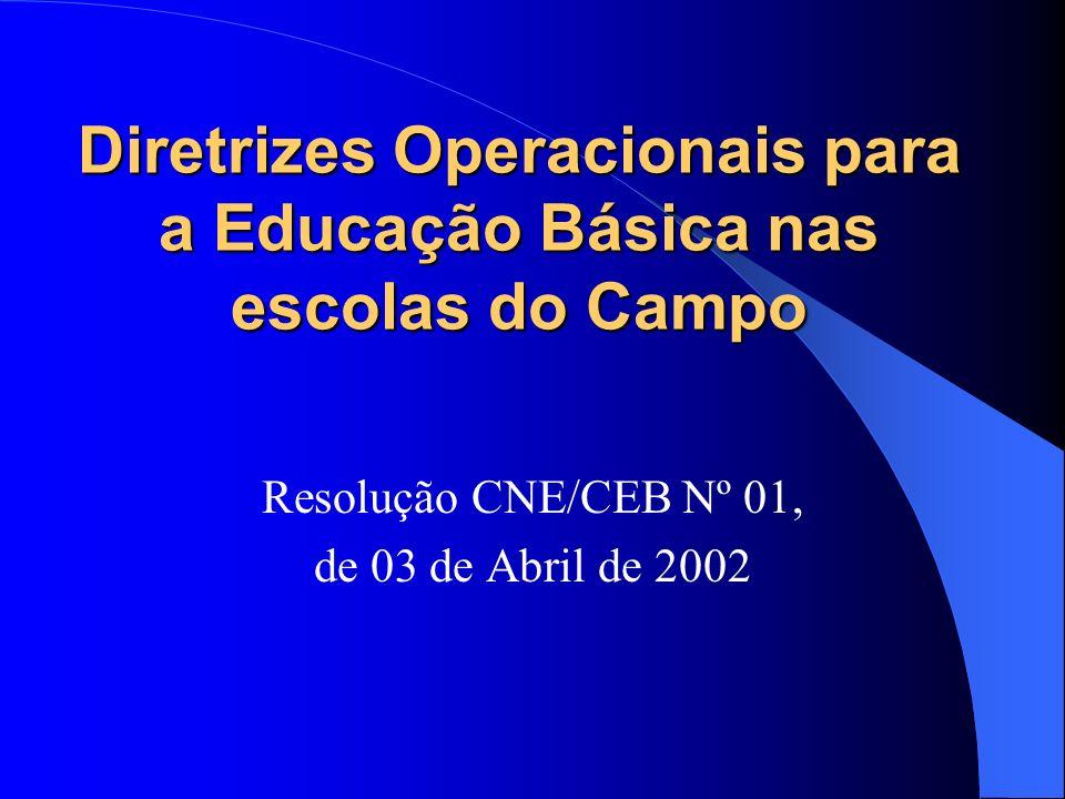 Diretrizes Operacionais para a Educação Básica nas escolas do Campo Resolução CNE/CEB Nº 01, de 03 de Abril de 2002