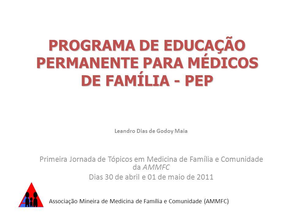 PROGRAMA DE EDUCAÇÃO PERMANENTE PARA MÉDICOS DE FAMÍLIA - PEP Leandro Dias de Godoy Maia Primeira Jornada de Tópicos em Medicina de Família e Comunida