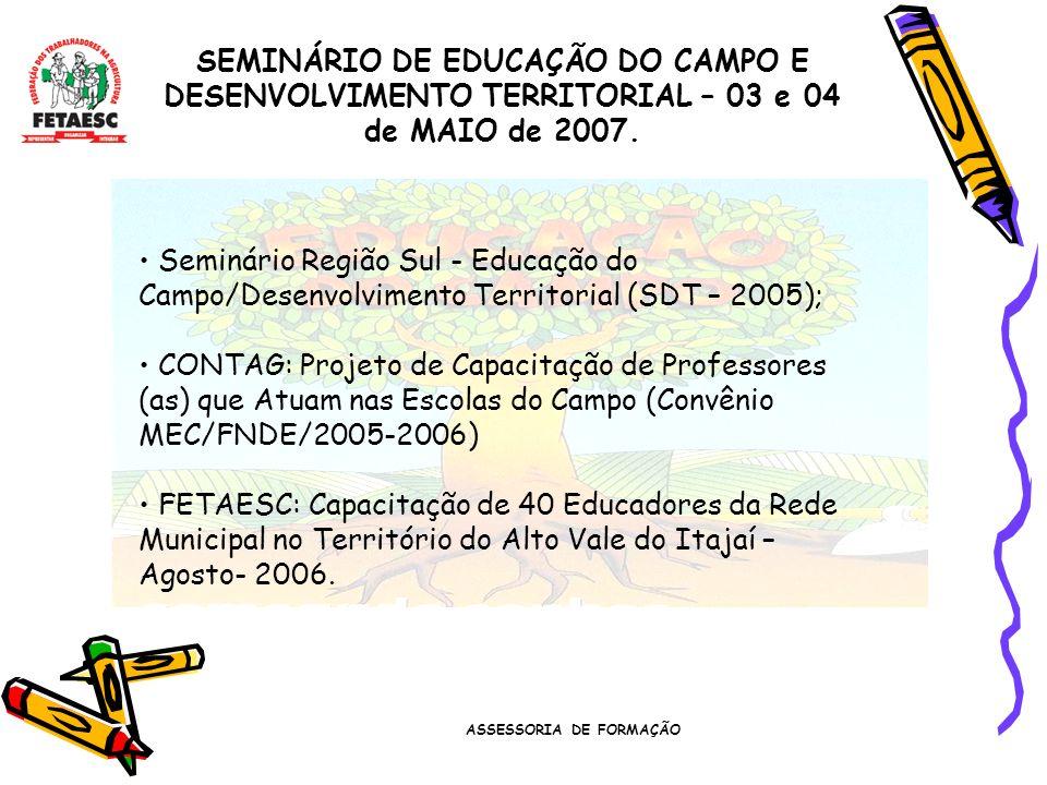 ASSESSORIA DE FORMAÇÃO SEMINÁRIO DE EDUCAÇÃO DO CAMPO E DESENVOLVIMENTO TERRITORIAL – 03 e 04 de MAIO de 2007. Seminário Região Sul - Educação do Camp
