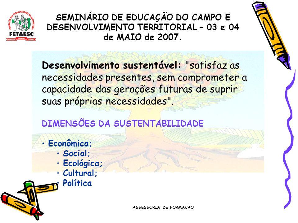 ASSESSORIA DE FORMAÇÃO SEMINÁRIO DE EDUCAÇÃO DO CAMPO E DESENVOLVIMENTO TERRITORIAL – 03 e 04 de MAIO de 2007. Desenvolvimento sustentável: