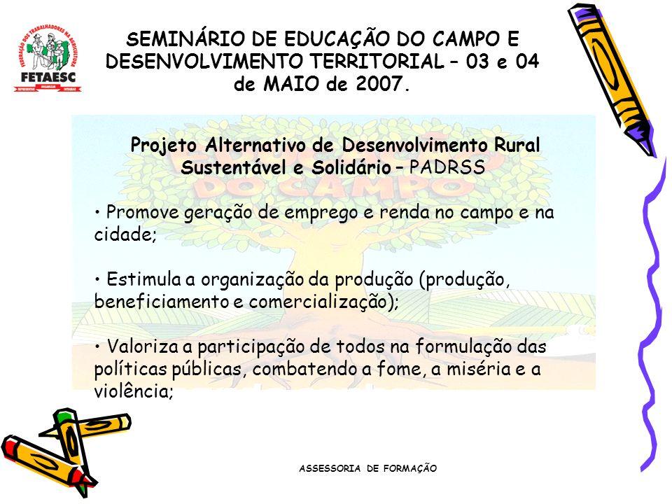 ASSESSORIA DE FORMAÇÃO SEMINÁRIO DE EDUCAÇÃO DO CAMPO E DESENVOLVIMENTO TERRITORIAL – 03 e 04 de MAIO de 2007. Projeto Alternativo de Desenvolvimento