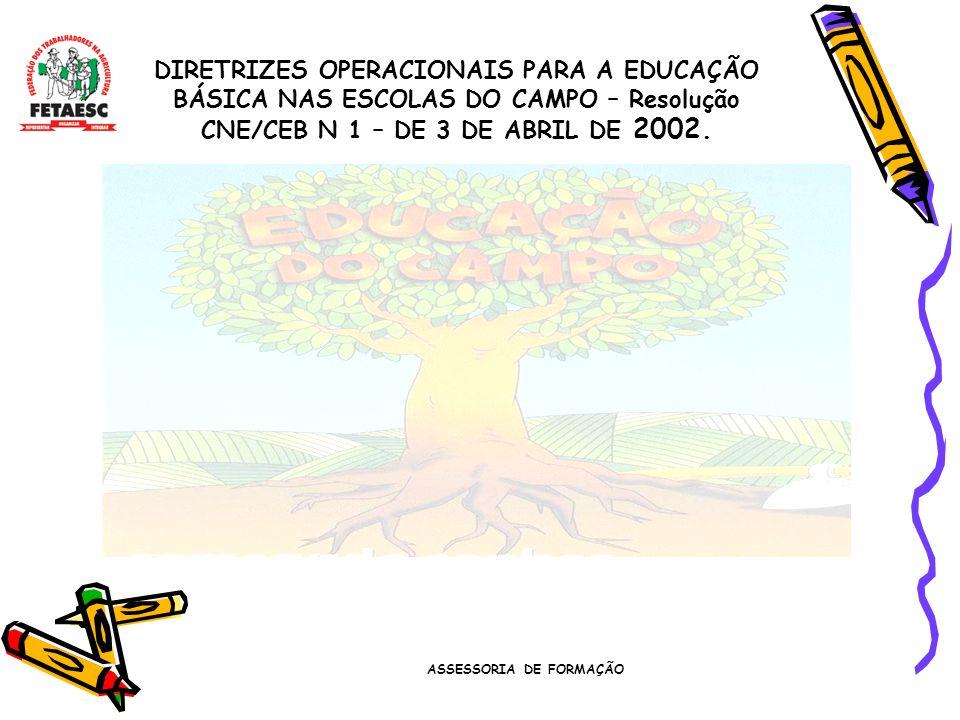 ASSESSORIA DE FORMAÇÃO DIRETRIZES OPERACIONAIS PARA A EDUCAÇÃO BÁSICA NAS ESCOLAS DO CAMPO – Resolução CNE/CEB N 1 – DE 3 DE ABRIL DE 2002.