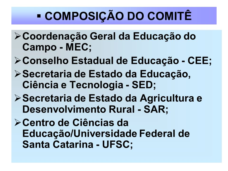COMPOSIÇÃO DO COMITÊ Coordenação Geral da Educação do Campo - MEC; Conselho Estadual de Educação - CEE; Secretaria de Estado da Educação, Ciência e Te