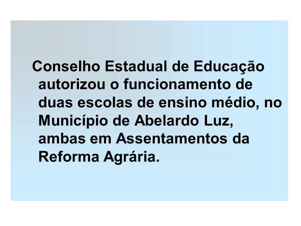 Conselho Estadual de Educação autorizou o funcionamento de duas escolas de ensino médio, no Município de Abelardo Luz, ambas em Assentamentos da Refor